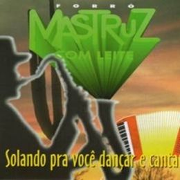 Capa: Mastruz com Leite - Solando pra Você Dançar e Cantar - Vol. 13