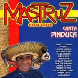 Capa: Mastruz com Leite - Canta Pinduca