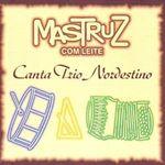Capa: Mastruz com Leite - Canta Trio Nordestino