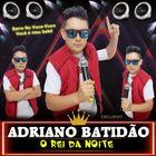 Adriano Batidão - O Rei da Noite
