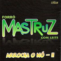 Capa: Mastruz com Leite - Arrocha o Nó II - Vol. 42